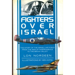 Fighters Over Israel: Story of the Israeli Air Force from the War of Independence to the Bekaa Valley