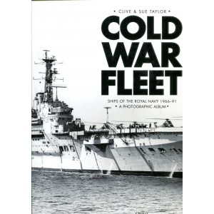 Cold War Fleet Ships of the Royal Navy 1966–91 A Photographic Album