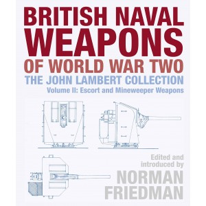 British Naval Weapons of World War Two: The John Lambert Collection, Volume II: Escort and Minesweeper Weapons