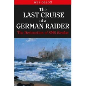 The Last Cruise of a German Raider: The Destruction of SMS Emden